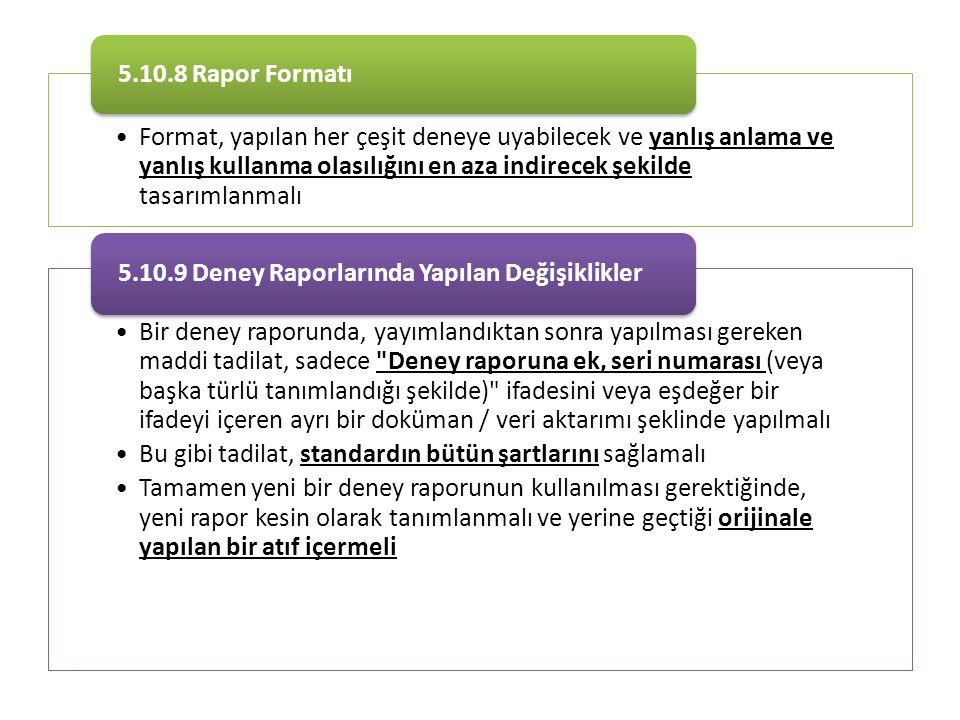 •Format, yapılan her çeşit deneye uyabilecek ve yanlış anlama ve yanlış kullanma olasılığını en aza indirecek şekilde tasarımlanmalı 5.10.8 Rapor Form