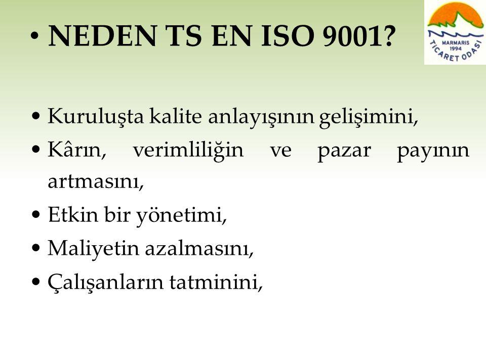 • NEDEN TS EN ISO 9001? •Kuruluşta kalite anlayışının gelişimini, •Kârın, verimliliğin ve pazar payının artmasını, •Etkin bir yönetimi, •Maliyetin aza