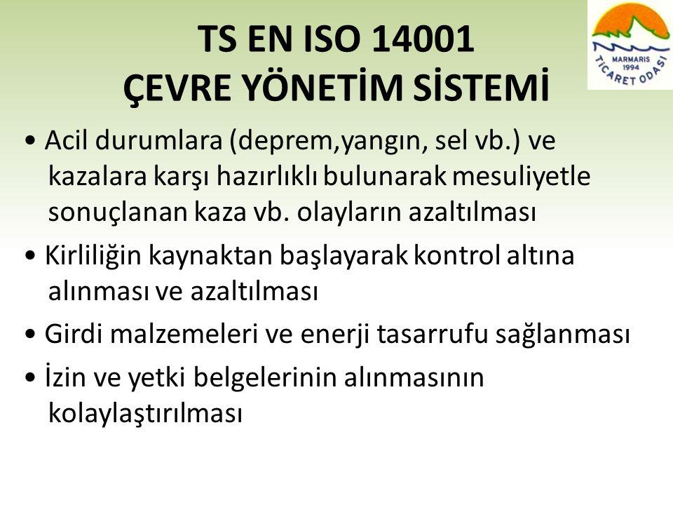 TS EN ISO 14001 ÇEVRE YÖNETİM SİSTEMİ • Acil durumlara (deprem,yangın, sel vb.) ve kazalara karşı hazırlıklı bulunarak mesuliyetle sonuçlanan kaza vb.