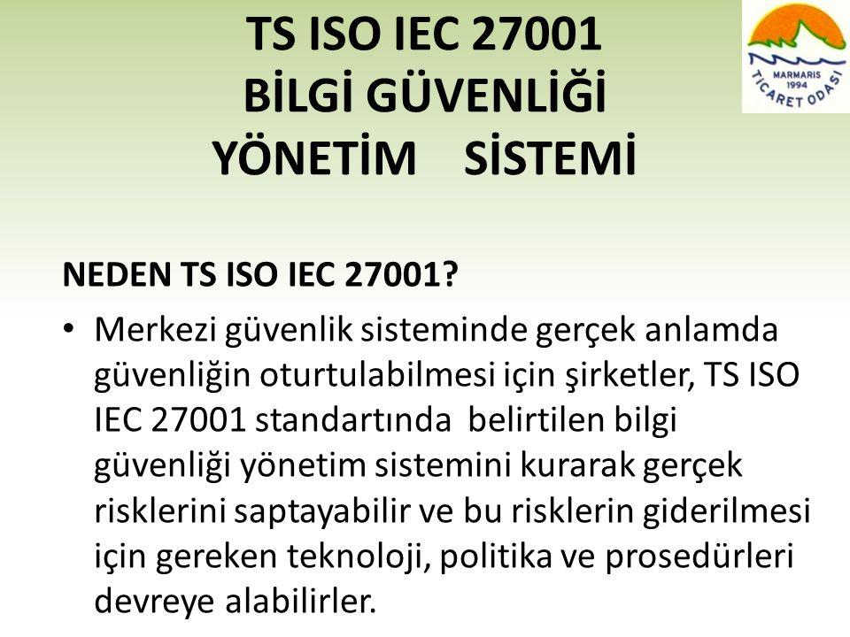 TS ISO IEC 27001 BİLGİ GÜVENLİĞİ YÖNETİM SİSTEMİ NEDEN TS ISO IEC 27001? • Merkezi güvenlik sisteminde gerçek anlamda güvenliğin oturtulabilmesi için