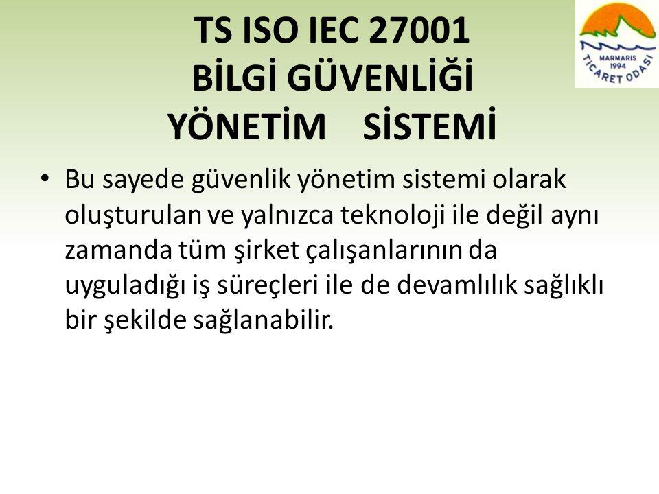 TS ISO IEC 27001 BİLGİ GÜVENLİĞİ YÖNETİM SİSTEMİ • Bu sayede güvenlik yönetim sistemi olarak oluşturulan ve yalnızca teknoloji ile değil aynı zamanda