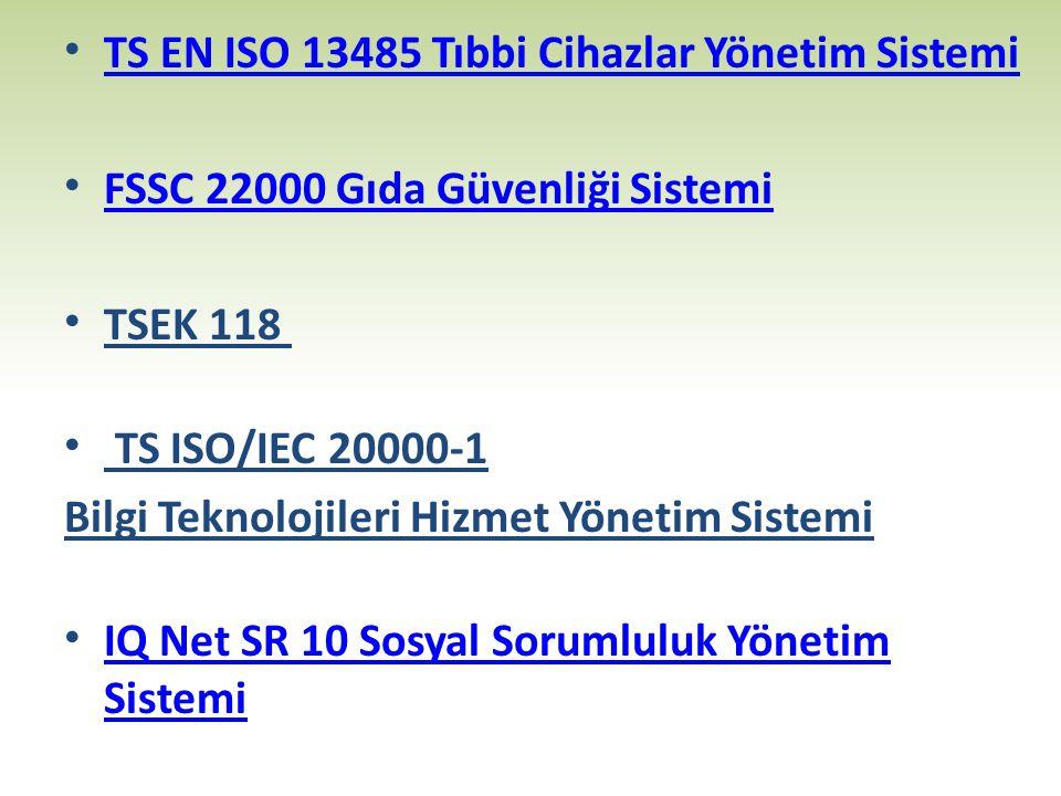 • TS EN ISO 13485 Tıbbi Cihazlar Yönetim Sistemi TS EN ISO 13485 Tıbbi Cihazlar Yönetim Sistemi • FSSC 22000 Gıda Güvenliği Sistemi FSSC 22000 Gıda Gü