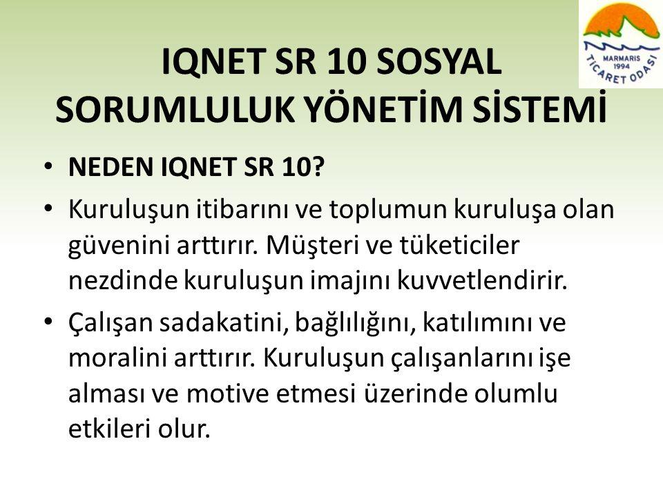 IQNET SR 10 SOSYAL SORUMLULUK YÖNETİM SİSTEMİ • NEDEN IQNET SR 10? • Kuruluşun itibarını ve toplumun kuruluşa olan güvenini arttırır. Müşteri ve tüket