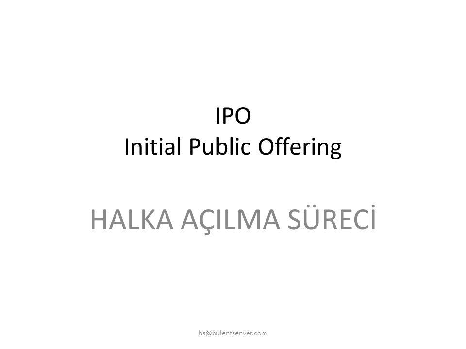 IPO Yapacak Yatırım Bankasının Seçimi • 1. Tecrübesi var mı? • 2. Personeli yeterli, ehil, becerikli mi? • 3. Bu işe konsatre olup, işi önemseyip tüm