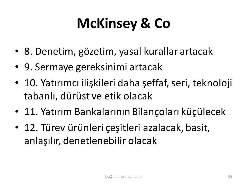 McKinsey & Co • 1. İşten çıkartmalar devam edecek • 2. Gelirlere göre birim maliyetler artacak • 3. Yatırım Bankacılığı gerileyecek • 4. Yönetici kaza