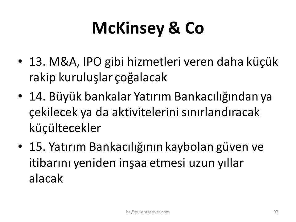 McKinsey & Co • 8. Denetim, gözetim, yasal kurallar artacak • 9. Sermaye gereksinimi artacak • 10. Yatırımcı ilişkileri daha şeffaf, seri, teknoloji t