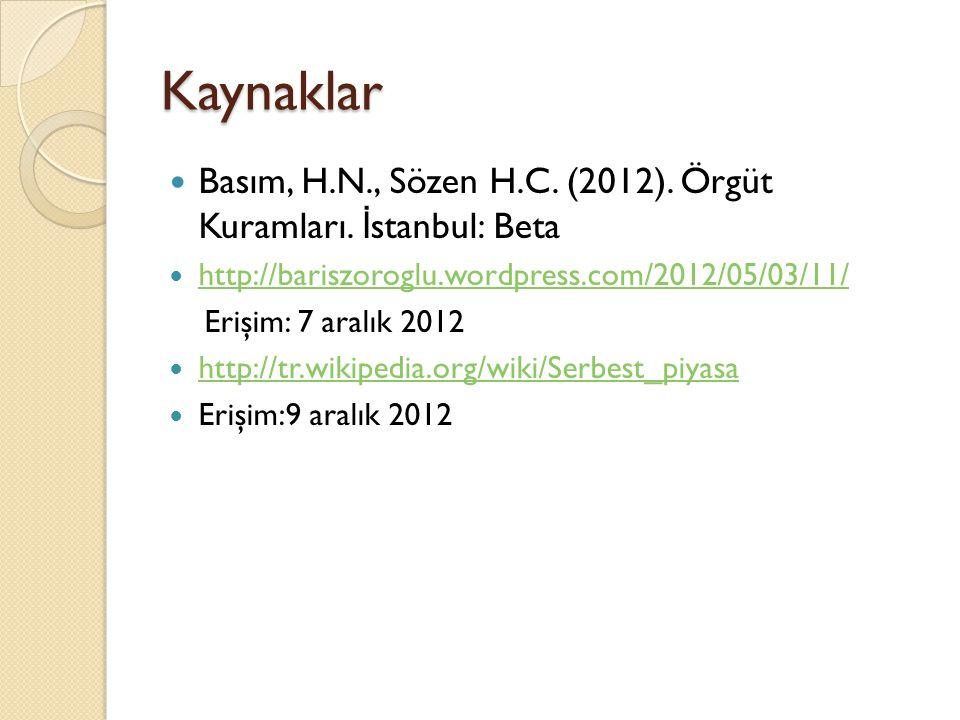 Kaynaklar  Basım, H.N., Sözen H.C. (2012). Örgüt Kuramları. İ stanbul: Beta  http://bariszoroglu.wordpress.com/2012/05/03/11/ http://bariszoroglu.wo