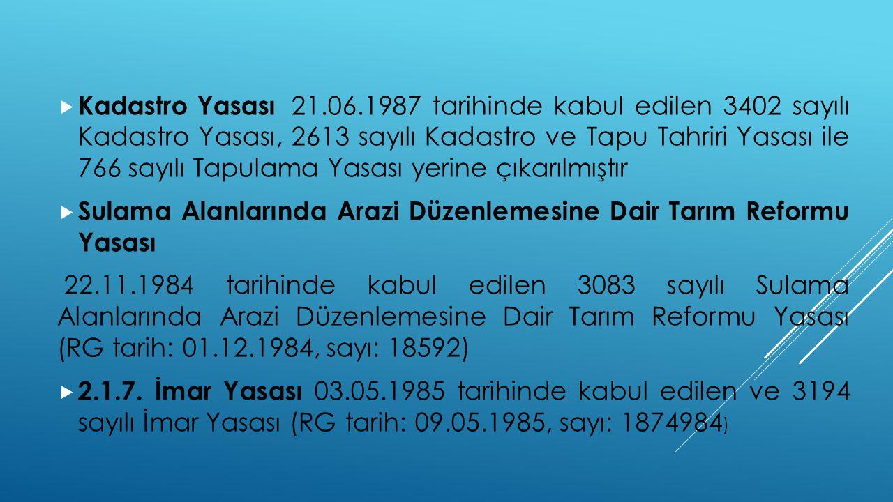  Kadastro Yasası 21.06.1987 tarihinde kabul edilen 3402 sayılı Kadastro Yasası, 2613 sayılı Kadastro ve Tapu Tahriri Yasası ile 766 sayılı Tapulama Y
