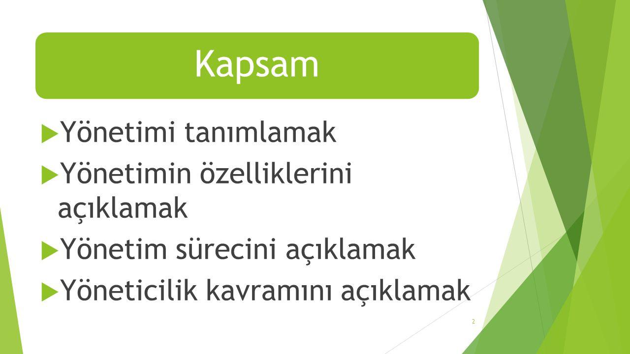 Kapsam  Yönetimi tanımlamak  Yönetimin özelliklerini açıklamak  Yönetim sürecini açıklamak  Yöneticilik kavramını açıklamak 2