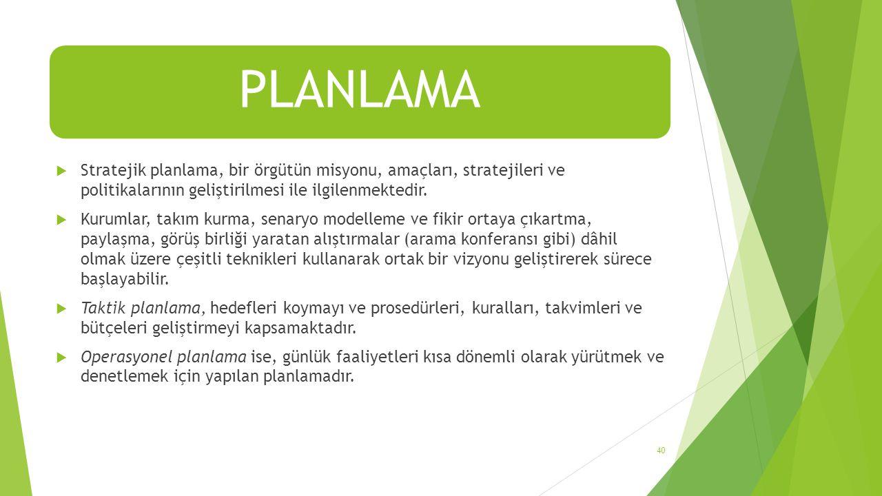 PLANLAMA  Stratejik planlama, bir örgütün misyonu, amaçları, stratejileri ve politikalarının geliştirilmesi ile ilgilenmektedir.  Kurumlar, takım ku