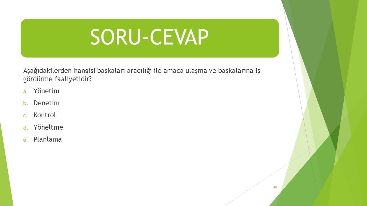 SORU-CEVAP Aşağıdakilerden hangisi başkaları aracılığı ile amaca ulaşma ve başkalarına iş gördürme faaliyetidir.