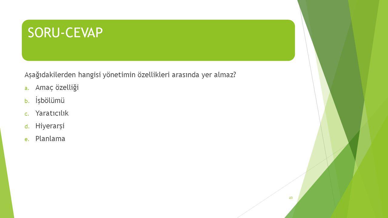 SORU-CEVAP Aşağıdakilerden hangisi yönetimin özellikleri arasında yer almaz.