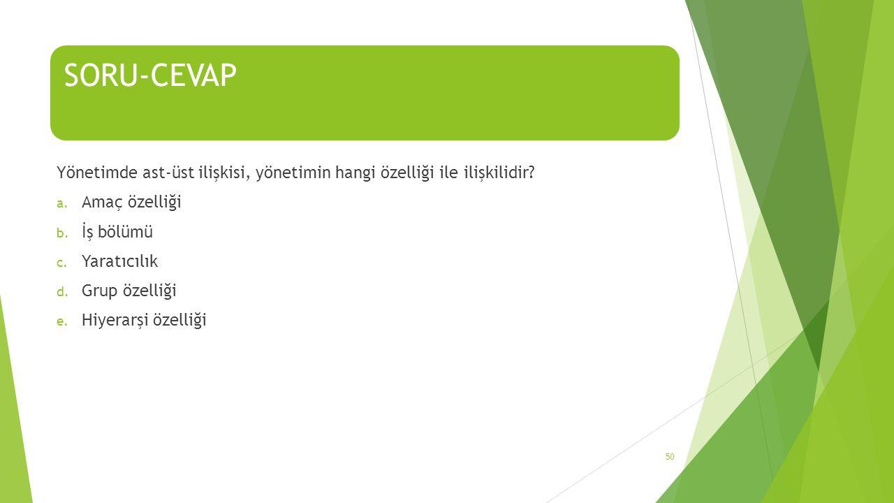 SORU-CEVAP Yönetimde ast-üst ilişkisi, yönetimin hangi özelliği ile ilişkilidir.