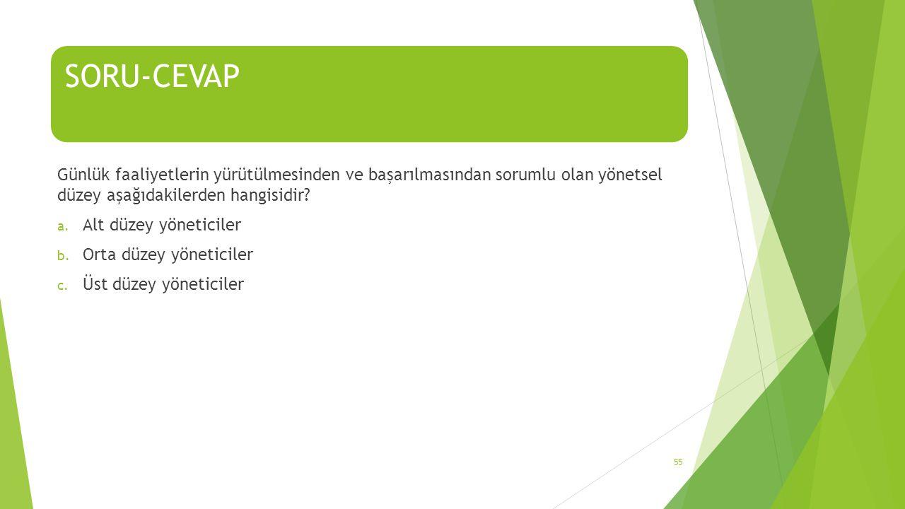 SORU-CEVAP Günlük faaliyetlerin yürütülmesinden ve başarılmasından sorumlu olan yönetsel düzey aşağıdakilerden hangisidir.