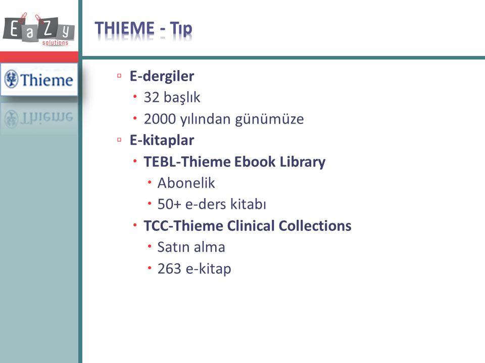 ▫ E-dergiler  32 başlık  2000 yılından günümüze ▫ E-kitaplar  TEBL-Thieme Ebook Library  Abonelik  50+ e-ders kitabı  TCC-Thieme Clinical Collec