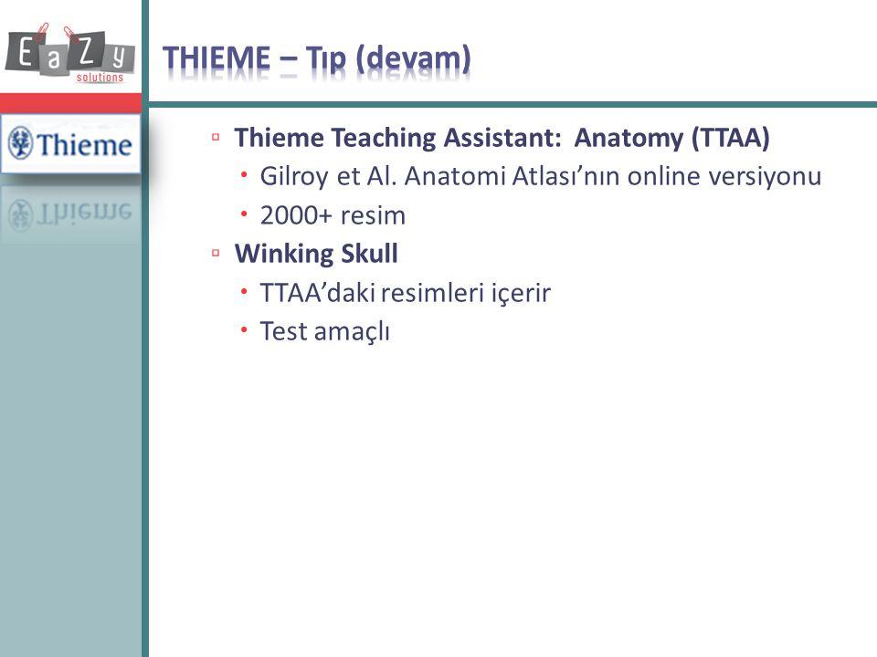 ▫ Thieme Teaching Assistant: Anatomy (TTAA)  Gilroy et Al. Anatomi Atlası'nın online versiyonu  2000+ resim ▫ Winking Skull  TTAA'daki resimleri iç