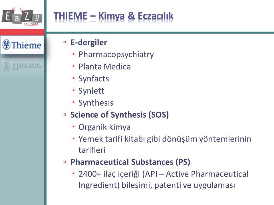 ▫ E-dergiler  Pharmacopsychiatry  Planta Medica  Synfacts  Synlett  Synthesis ▫ Science of Synthesis (SOS)  Organik kimya  Yemek tarifi kitabı
