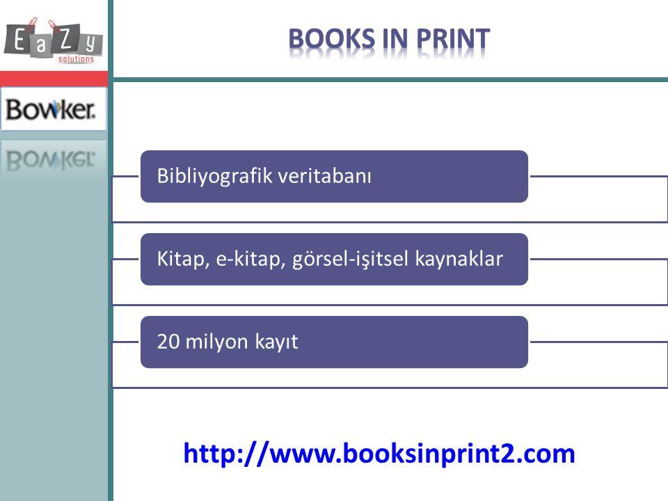 http://www.booksinprint2.com Bibliyografik veritabanıKitap, e-kitap, görsel-işitsel kaynaklar20 milyon kayıt