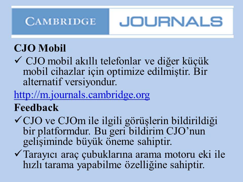CJO Mobil  CJO mobil akıllı telefonlar ve diğer küçük mobil cihazlar için optimize edilmiştir. Bir alternatif versiyondur. http://m.journals.cambridg