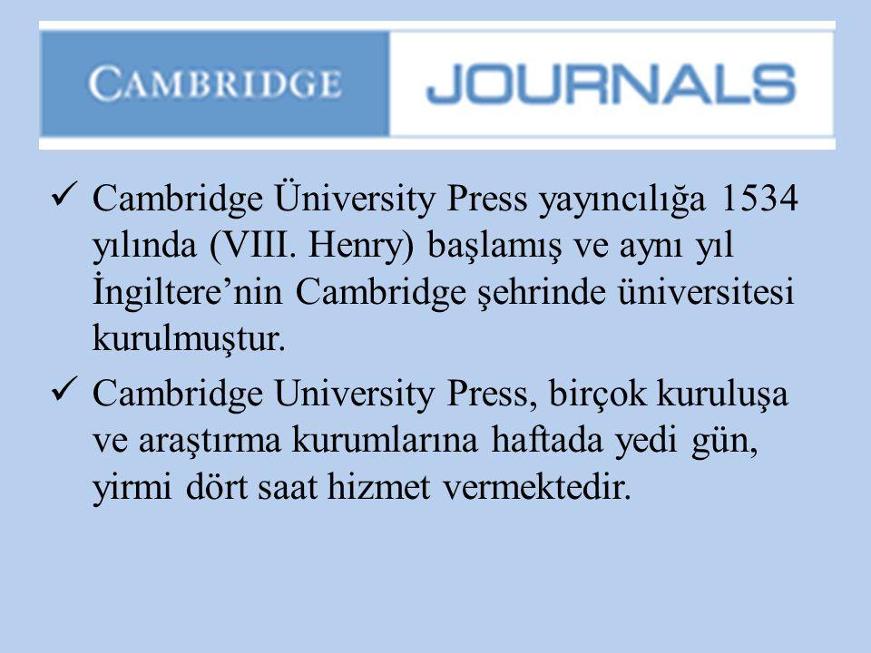  Cambridge Üniversity Press yayıncılığa 1534 yılında (VIII. Henry) başlamış ve aynı yıl İngiltere'nin Cambridge şehrinde üniversitesi kurulmuştur. 