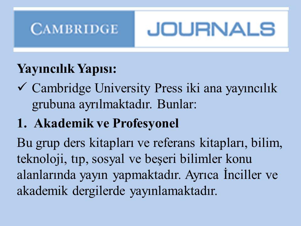 Yayıncılık Yapısı:  Cambridge University Press iki ana yayıncılık grubuna ayrılmaktadır. Bunlar: 1.Akademik ve Profesyonel Bu grup ders kitapları ve