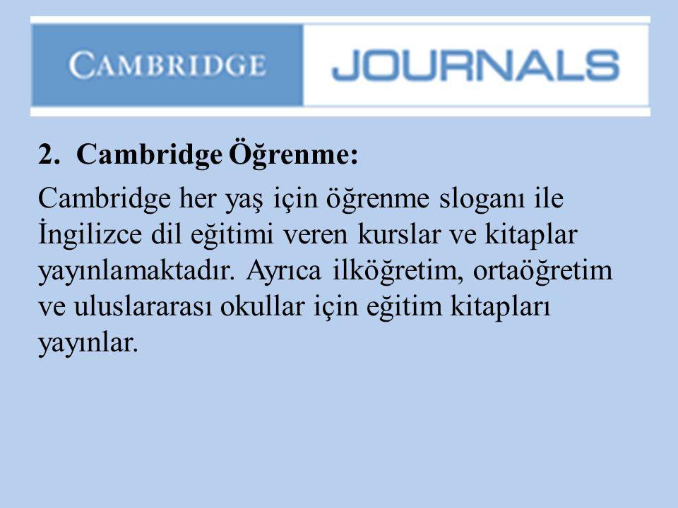 2. Cambridge Öğrenme: Cambridge her yaş için öğrenme sloganı ile İngilizce dil eğitimi veren kurslar ve kitaplar yayınlamaktadır. Ayrıca ilköğretim, o