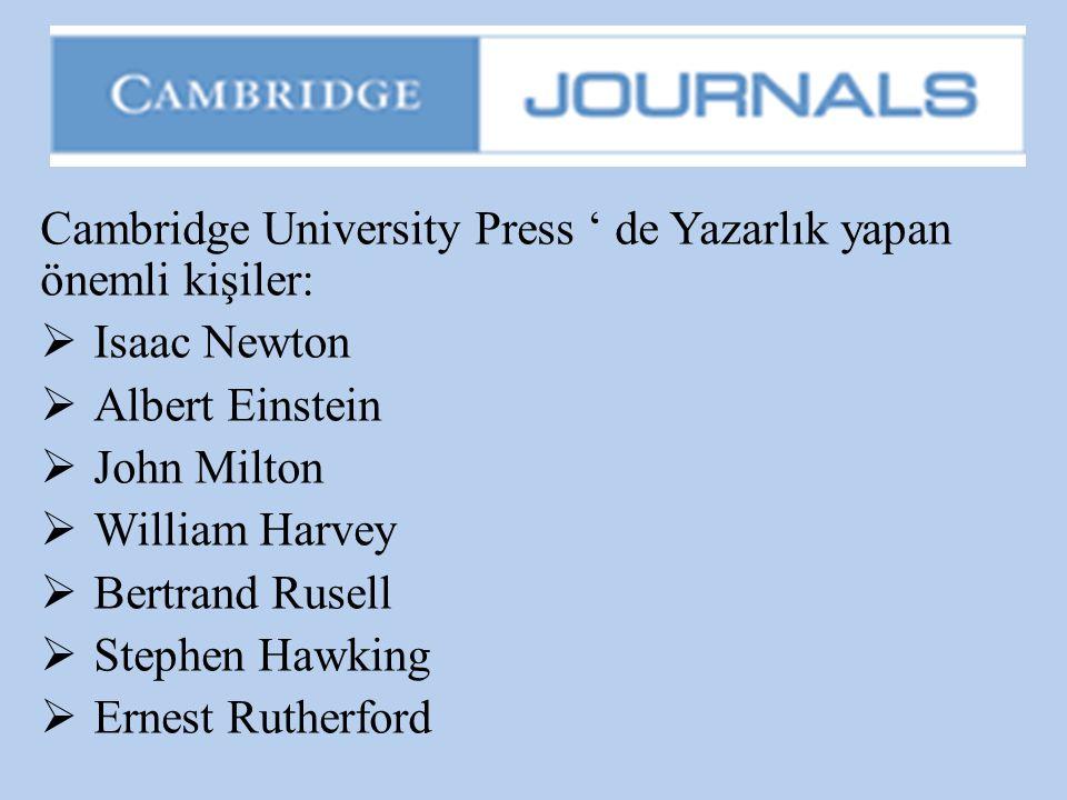 Cambridge University Press ' de Yazarlık yapan önemli kişiler:  Isaac Newton  Albert Einstein  John Milton  William Harvey  Bertrand Rusell  Ste