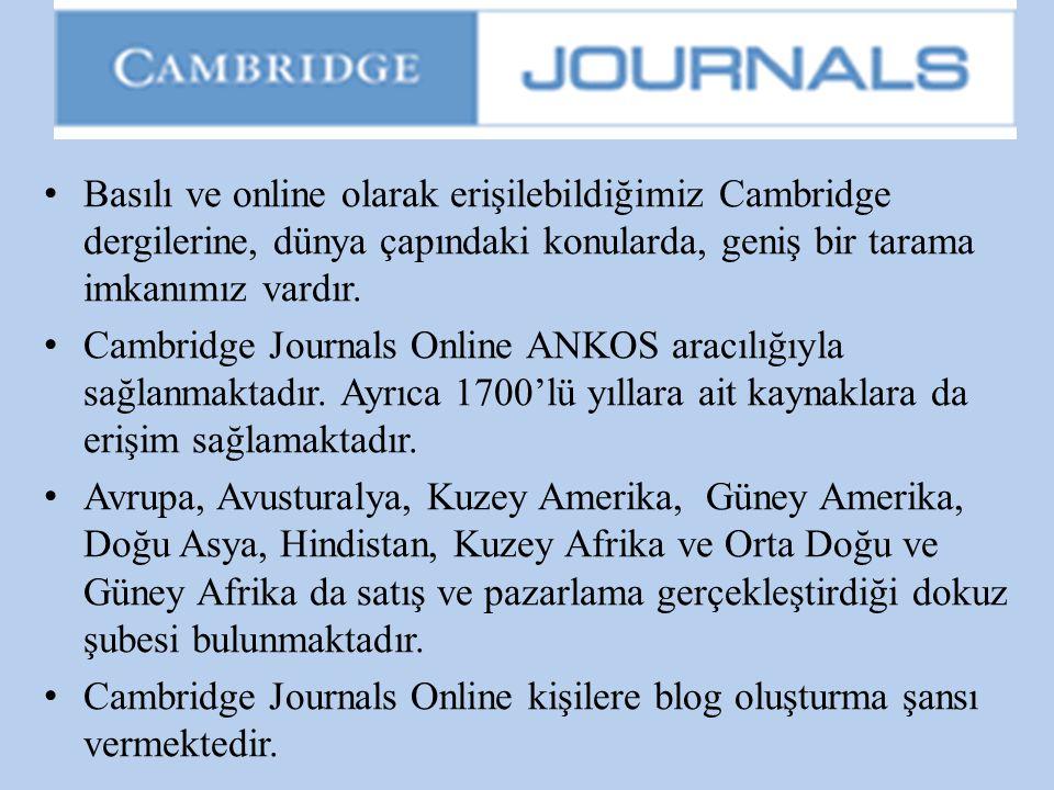 • Basılı ve online olarak erişilebildiğimiz Cambridge dergilerine, dünya çapındaki konularda, geniş bir tarama imkanımız vardır. • Cambridge Journals