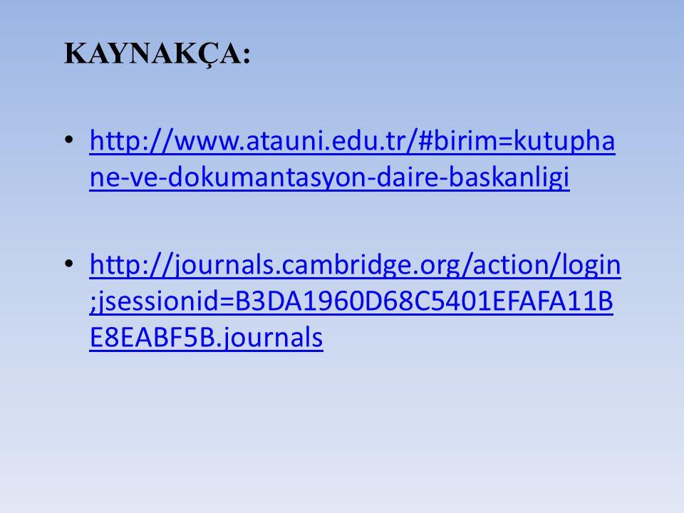 KAYNAKÇA: • http://www.atauni.edu.tr/#birim=kutupha ne-ve-dokumantasyon-daire-baskanligi http://www.atauni.edu.tr/#birim=kutupha ne-ve-dokumantasyon-d
