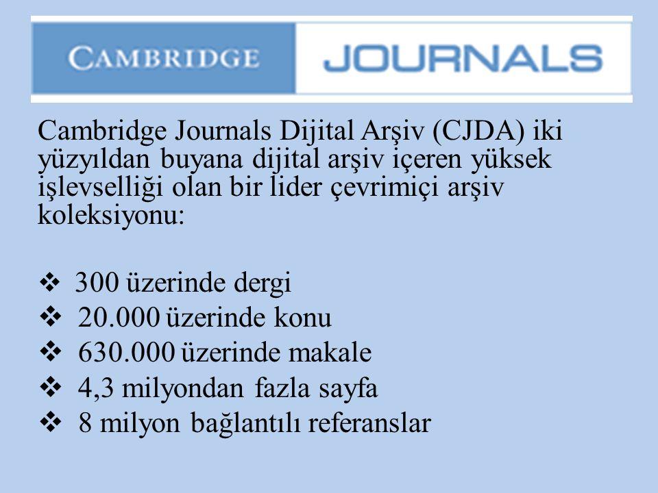 Cambridge Journals Dijital Arşiv (CJDA) iki yüzyıldan buyana dijital arşiv içeren yüksek işlevselliği olan bir lider çevrimiçi arşiv koleksiyonu:  30