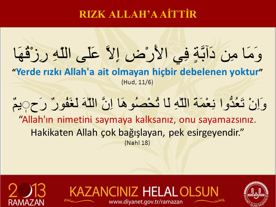 Helalinden kazanan kimse Allah'ın sevgili kuludur. (Acluni, Keşfü'l-Hafa, I, 349.) HELAL KAZANÇ VE ALLAH SEVGİSİ