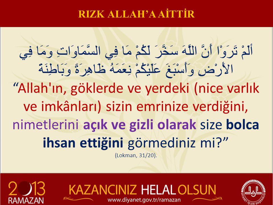 """ألَمْ تَرَوْا أَنَّ اللَّهَ سَخَّرَ لَكُمْ مَا فِي السَّمَاوَاتِ وَمَا فِي الأَرْضِ وَأَسْبَغَ عَلَيْكُمْ نِعَمَهُ ظَاهِرَةً وَبَاطِنَةً """"Allah'ın, gö"""