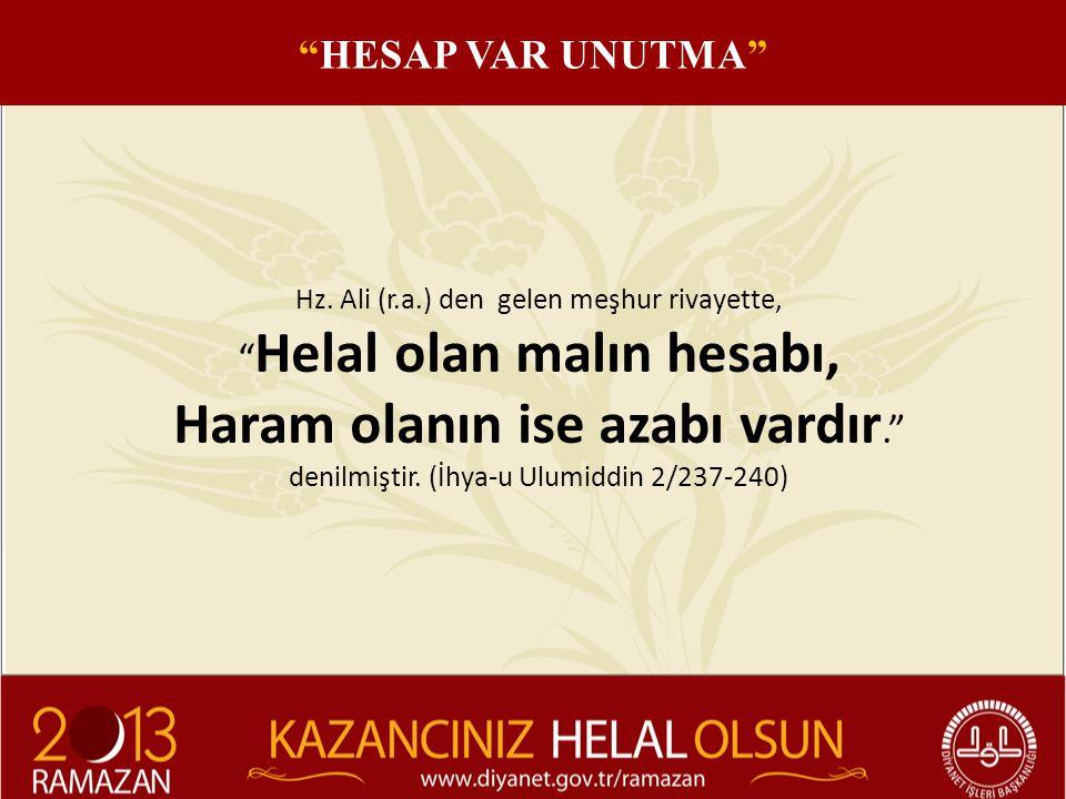 """Hz. Ali (r.a.) den gelen meşhur rivayette, """" Helal olan malın hesabı, Haram olanın ise azabı vardır."""" denilmiştir. (İhya-u Ulumiddin 2/237-240) """"HESAP"""