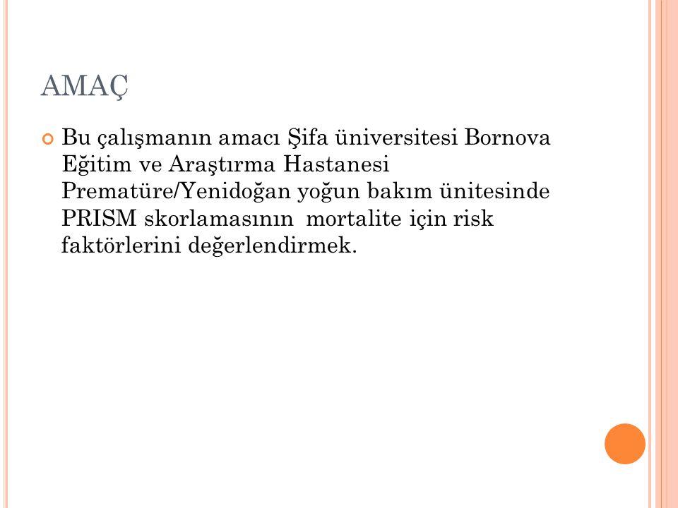 AMAÇ Bu çalışmanın amacı Şifa üniversitesi Bornova Eğitim ve Araştırma Hastanesi Prematüre/Yenidoğan yoğun bakım ünitesinde PRISM skorlamasının mortal