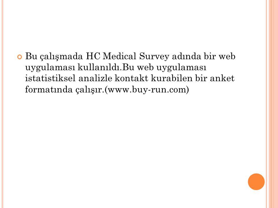 Bu çalışmada HC Medical Survey adında bir web uygulaması kullanıldı.Bu web uygulaması istatistiksel analizle kontakt kurabilen bir anket formatında ça