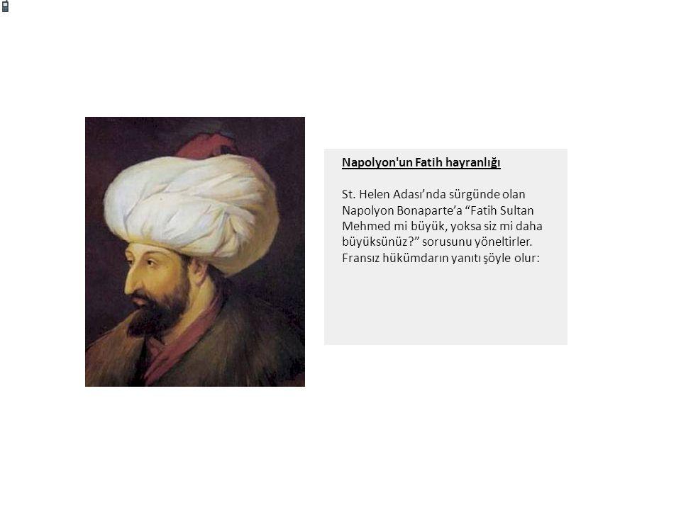 """Napolyon'un Fatih hayranlığı St. Helen Adası'nda sürgünde olan Napolyon Bonaparte'a """"Fatih Sultan Mehmed mi büyük, yoksa siz mi daha büyüksünüz?"""" soru"""
