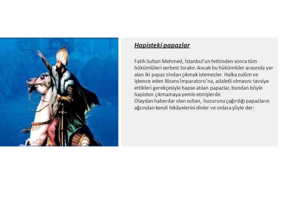 Hapisteki papazlar Fatih Sultan Mehmed, İstanbul'un fethinden sonra tüm hükümlüleri serbest bırakır. Ancak bu hükümlüler arasında yer alan iki papaz z