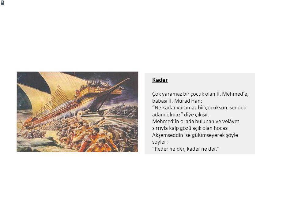 """Kader Çok yaramaz bir çocuk olan II. Mehmed'e, babası II. Murad Han: """"Ne kadar yaramaz bir çocuksun, senden adam olmaz"""" diye çıkışır. Mehmed'in orada"""