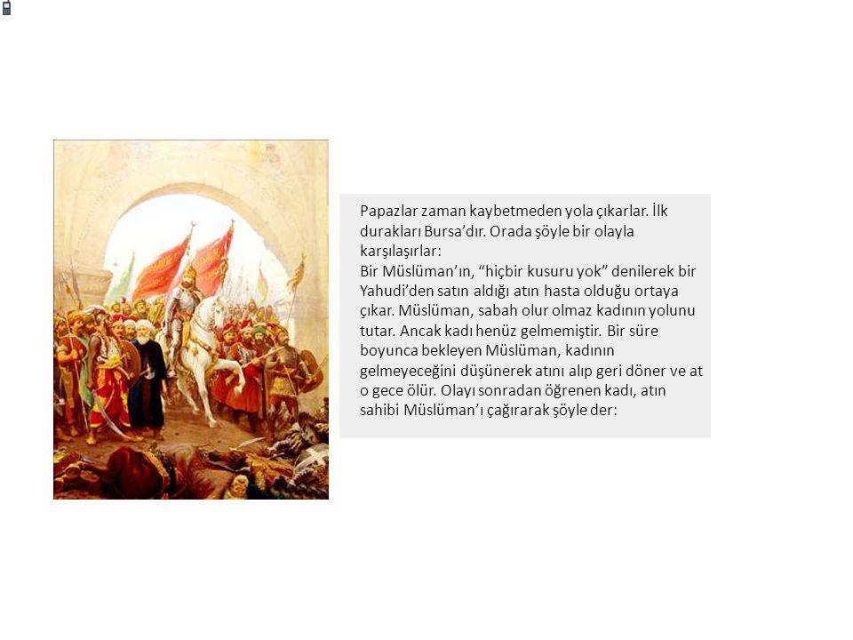"""Papazlar zaman kaybetmeden yola çıkarlar. İlk durakları Bursa'dır. Orada şöyle bir olayla karşılaşırlar: Bir Müslüman'ın, """"hiçbir kusuru yok"""" denilere"""