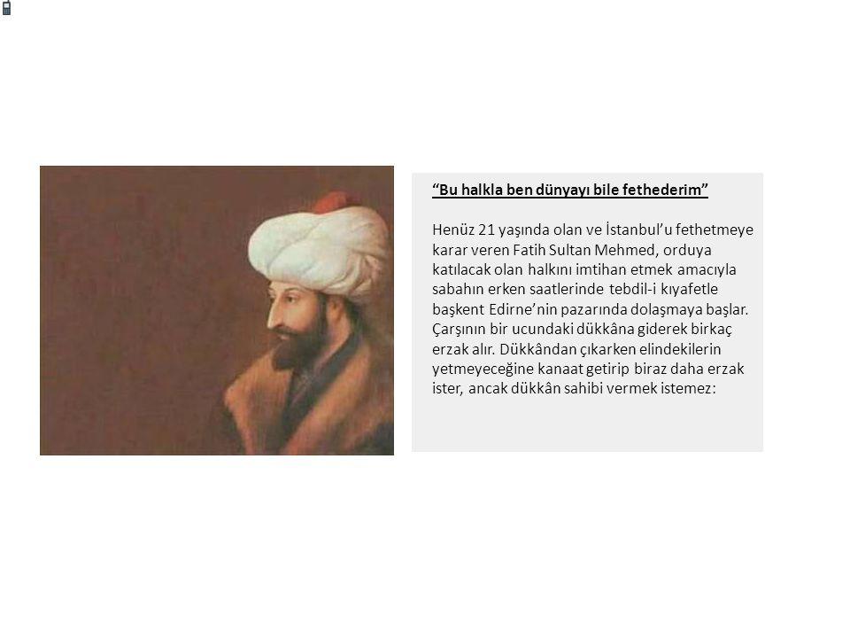 """""""Bu halkla ben dünyayı bile fethederim"""" Henüz 21 yaşında olan ve İstanbul'u fethetmeye karar veren Fatih Sultan Mehmed, orduya katılacak olan halkını"""