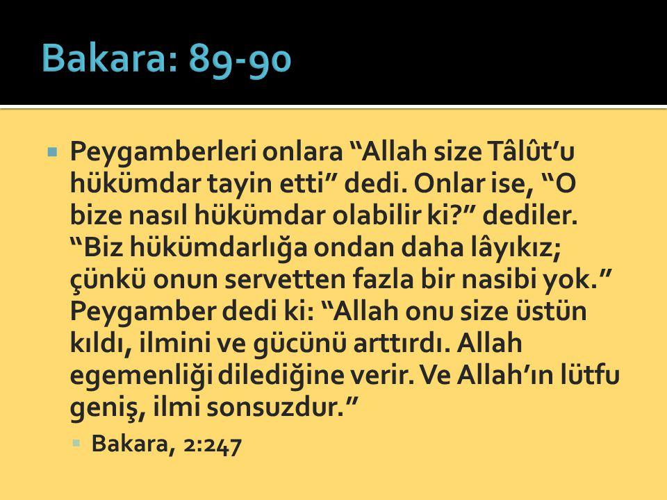 """ Peygamberleri onlara """"Allah size Tâlût'u hükümdar tayin etti"""" dedi. Onlar ise, """"O bize nasıl hükümdar olabilir ki?"""" dediler. """"Biz hükümdarlığa ondan"""