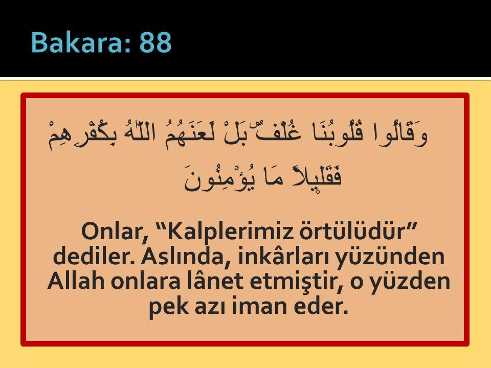  غلف = أكنة = حجابا مستورا  Dediler ki: Bizi çağırdığın şeye karşı kalplerimiz örtülü, kulaklarımızda ağırlık, seninle bizim aramızda da perde var.