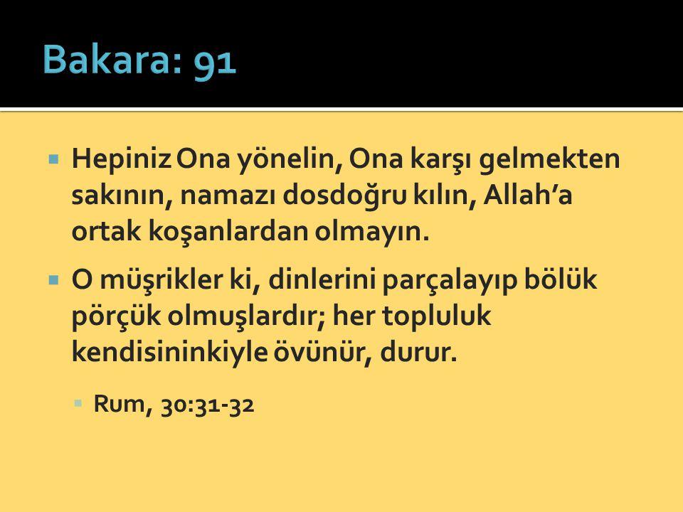  Hepiniz Ona yönelin, Ona karşı gelmekten sakının, namazı dosdoğru kılın, Allah'a ortak koşanlardan olmayın.  O müşrikler ki, dinlerini parçalayıp b