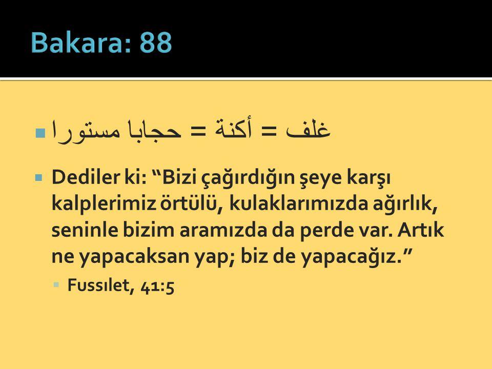 """ غلف = أكنة = حجابا مستورا  Dediler ki: """"Bizi çağırdığın şeye karşı kalplerimiz örtülü, kulaklarımızda ağırlık, seninle bizim aramızda da perde var."""