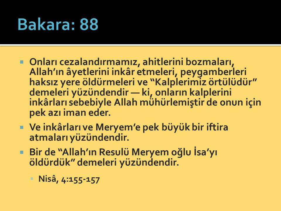 """ Onları cezalandırmamız, ahitlerini bozmaları, Allah'ın âyetlerini inkâr etmeleri, peygamberleri haksız yere öldürmeleri ve """"Kalplerimiz örtülüdür"""" d"""