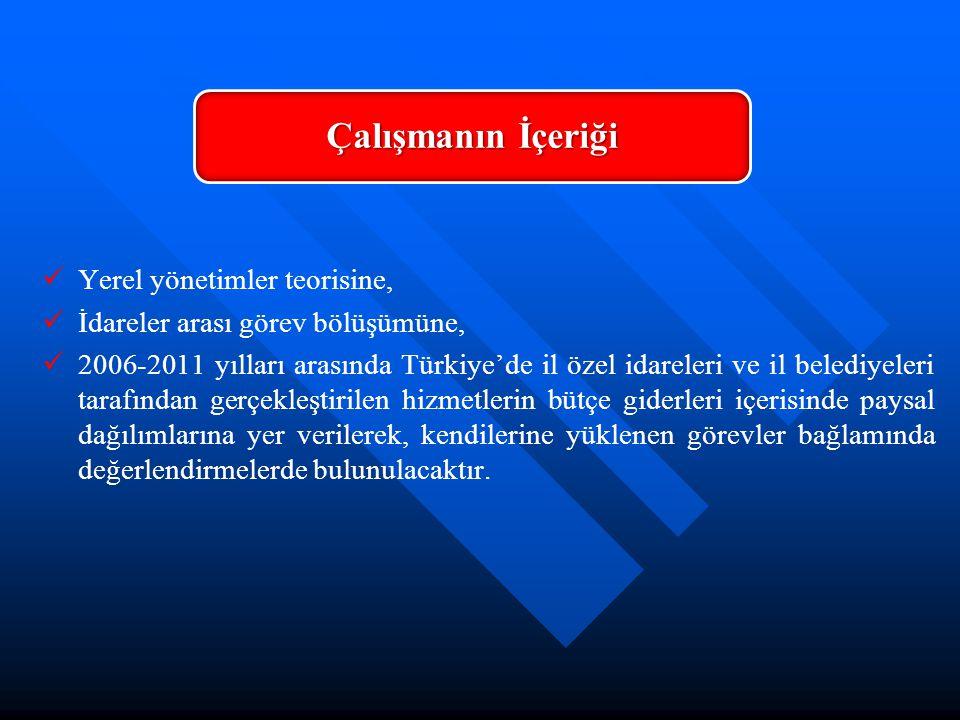   Yerel yönetimler teorisine,   İdareler arası görev bölüşümüne,   2006-2011 yılları arasında Türkiye'de il özel idareleri ve il belediyeleri ta