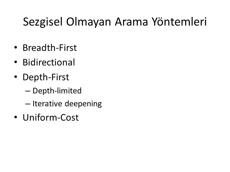 Sezgisel Olmayan Arama Yöntemleri • Breadth-First • Bidirectional • Depth-First – Depth-limited – Iterative deepening • Uniform-Cost
