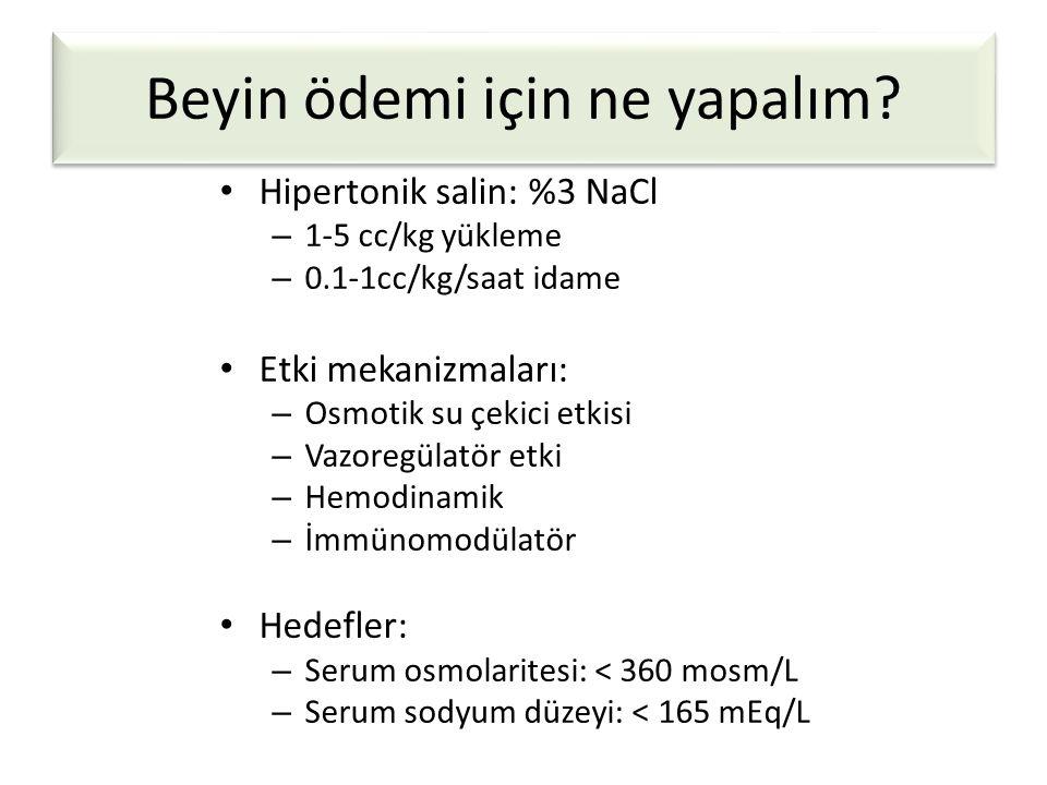 Beyin ödemi için ne yapalım? • Hipertonik salin: %3 NaCl – 1-5 cc/kg yükleme – 0.1-1cc/kg/saat idame • Etki mekanizmaları: – Osmotik su çekici etkisi