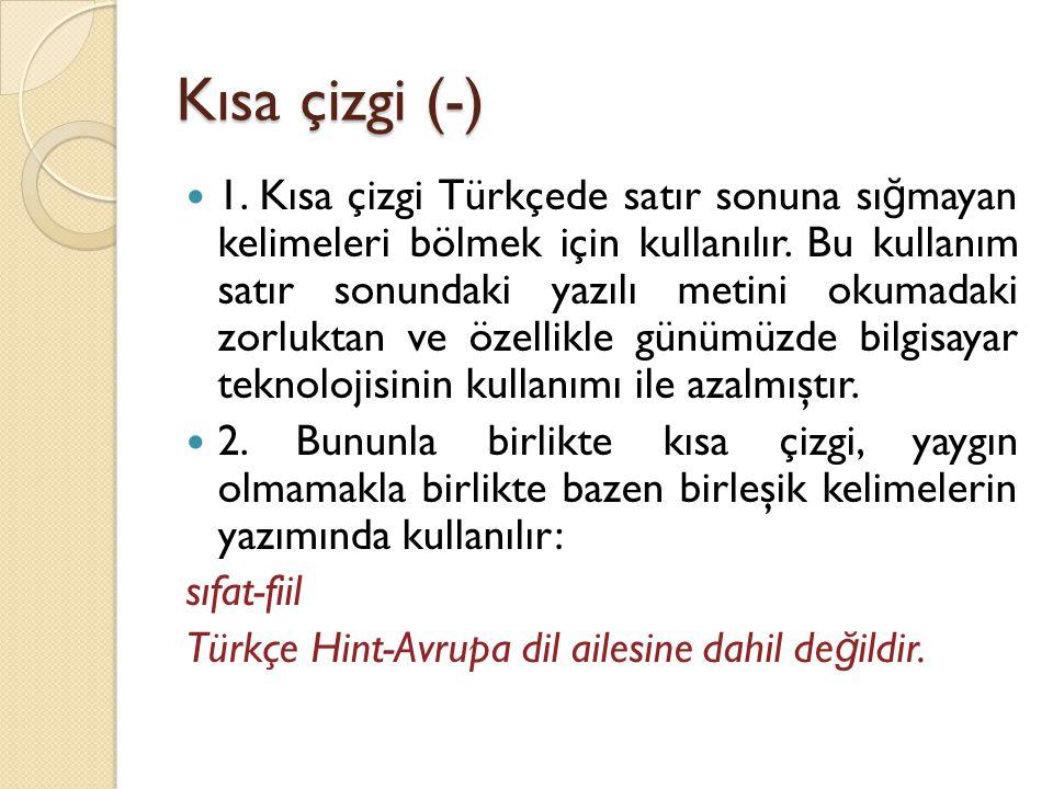 Kısa çizgi (-)  1. Kısa çizgi Türkçede satır sonuna sı ğ mayan kelimeleri bölmek için kullanılır. Bu kullanım satır sonundaki yazılı metini okumadaki