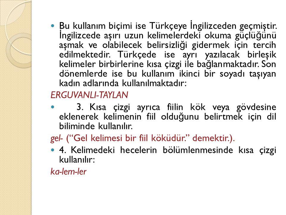  Bu kullanım biçimi ise Türkçeye İ ngilizceden geçmiştir. İ ngilizcede aşırı uzun kelimelerdeki okuma güçlü ğ ünü aşmak ve olabilecek belirsizli ğ i